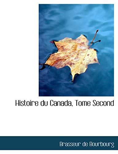 9780559051029: Histoire du Canada, Tome Second (Large Print Edition) (French Edition)