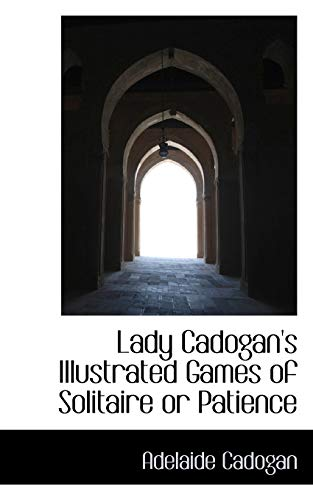 Lady Cadogan s Illustrated Games of Solitaire: Lady Adelaide Cadogan