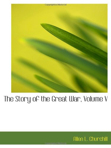 The Story of the Great War, Volume V (0559059876) by Churchill, Allen L.