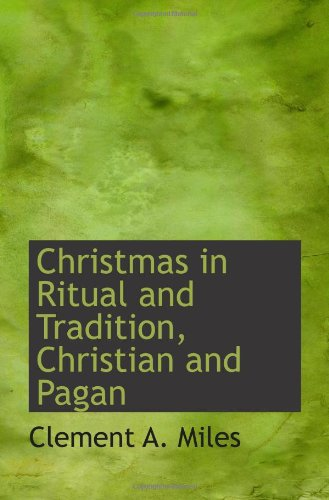 Christmas in Ritual and Tradition, Christian and Pagan: Clement A. Miles