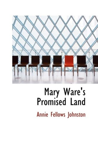 Mary Ware's Promised Land (9780559062148) by Annie Fellows Johnston