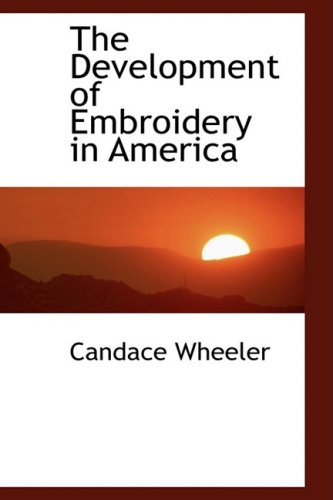 9780559064791: The Development of Embroidery in America
