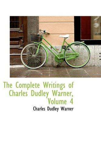 9780559068348: The Complete Writings of Charles Dudley Warner, Volume 4