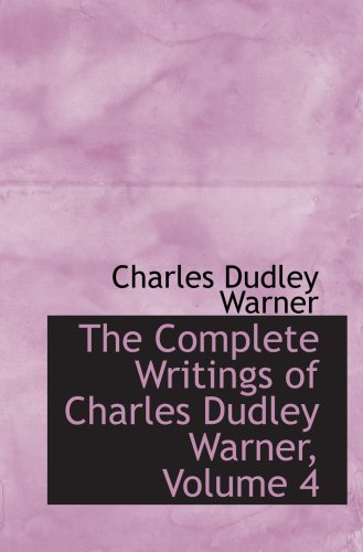 9780559068423: The Complete Writings of Charles Dudley Warner, Volume 4