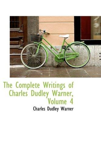 9780559068461: The Complete Writings of Charles Dudley Warner, Volume 4