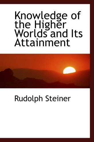 9780559071508: Knowledge of the Higher Worlds and Its Attainment
