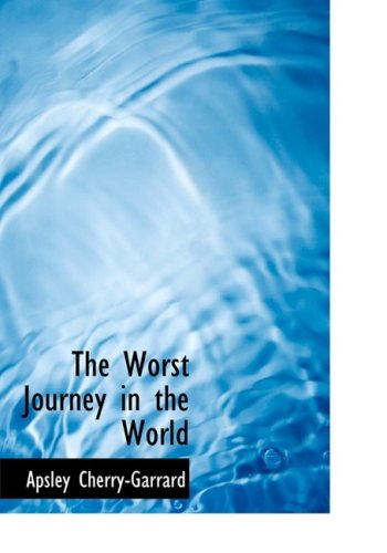 The Worst Journey in the World: Apsley Cherry-Garrard