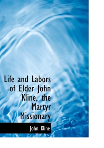 9780559092886: Life and Labors of Elder John Kline, the Martyr Missionary