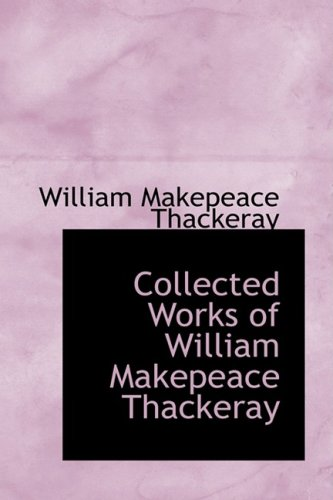 Collected Works of William Makepeace Thackeray: William Makepeace Thackeray