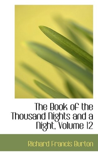 The Book of the Thousand Nights and a Night, Volume 12 (0559096100) by Richard Francis Burton
