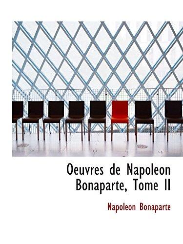 Oeuvres de Napoleon Bonaparte, Tome II (9780559099021) by Bonaparte, Napoléon