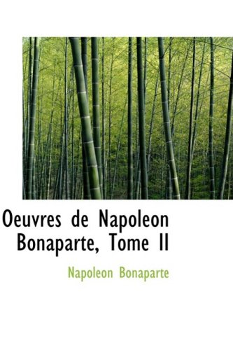 Oeuvres de Napoleon Bonaparte, Tome II (French Edition) (0559099142) by Bonaparte, Napoléon