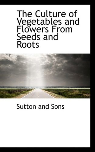The Culture of Vegetables and Flowers from: Sons, Sutton And