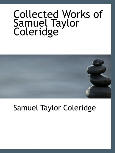 9780559101984: Collected Works of Samuel Taylor Coleridge