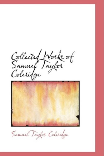 9780559102110: Collected Works of Samuel Taylor Coleridge