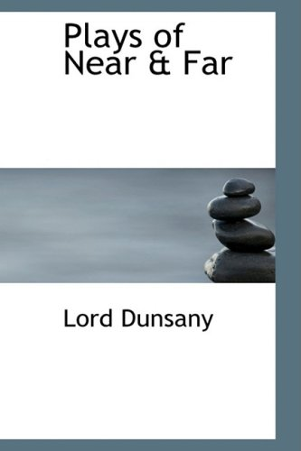 Plays of Near & Far (9780559102172) by Dunsany, Lord