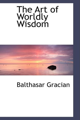 9780559104909: The Art of Worldly Wisdom