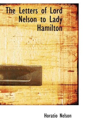9780559105999: The Letters of Lord Nelson to Lady Hamilton
