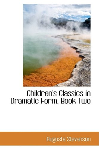Children's Classics in Dramatic Form, Book Two (0559107129) by Augusta Stevenson