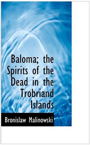 Baloma: The Spirits of the Dead in the Trobriand Islands: Malinowski, Bronislaw