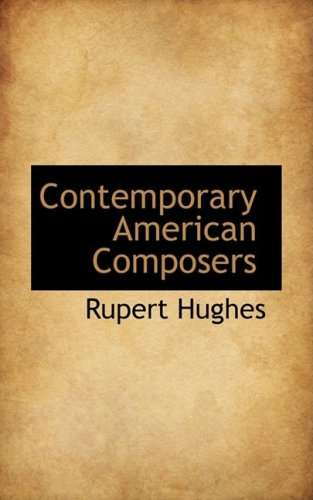 Contemporary American Composers (9780559111273) by Rupert Hughes