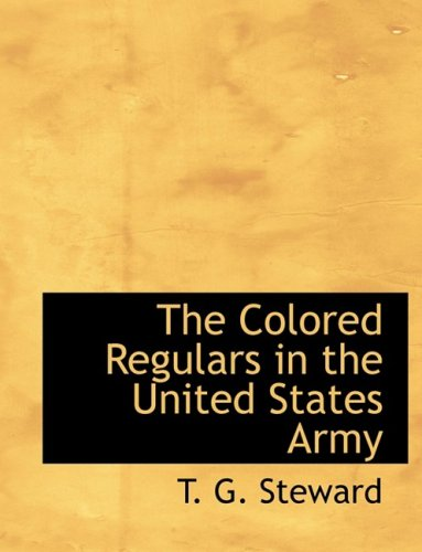 9780559112010: The Colored Regulars in the United States Army
