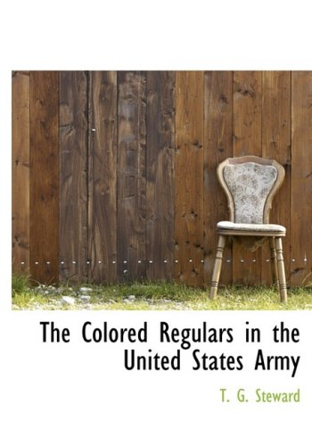 9780559112126: The Colored Regulars in the United States Army