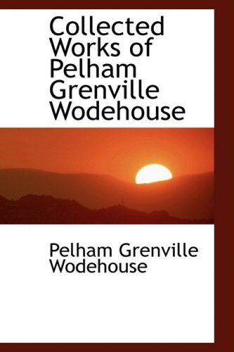 9780559114045: Collected Works of Pelham Grenville Wodehouse
