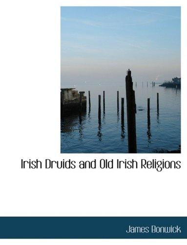 9780559115875: Irish Druids and Old Irish Religions