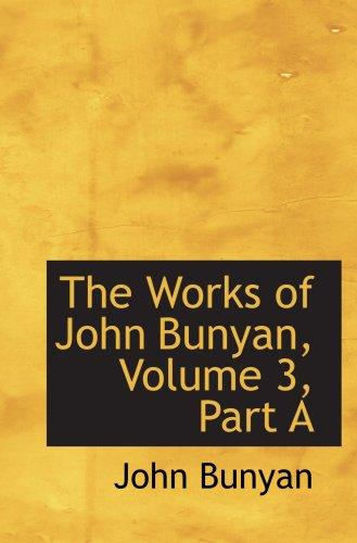 The Works of John Bunyan, Volume 3, Part A (9780559115936) by John Bunyan