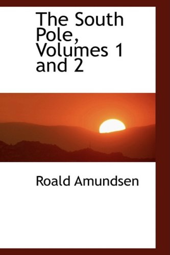 The South Pole, Volumes 1 and 2 (0559117027) by Roald Amundsen