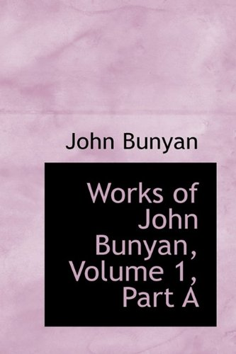 Works of John Bunyan, Volume 1, Part A (0559118082) by Bunyan, John