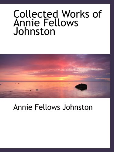 9780559121340: Collected Works of Annie Fellows Johnston