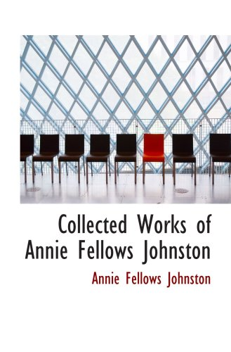 9780559121456: Collected Works of Annie Fellows Johnston