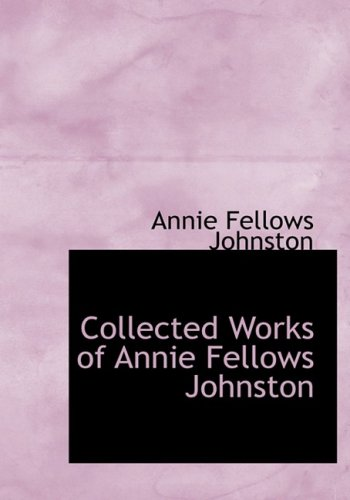 9780559121517: Collected Works of Annie Fellows Johnston