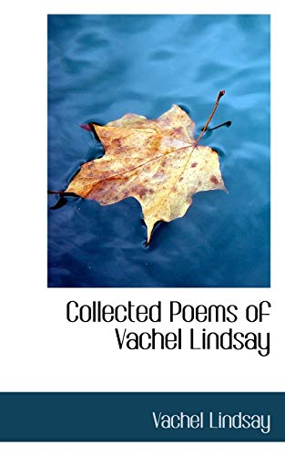 Collected Poems of Vachel Lindsay: Lindsay, Vachel