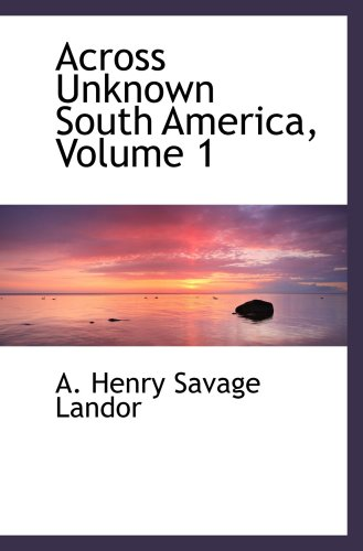 9780559135835: Across Unknown South America, Volume 1