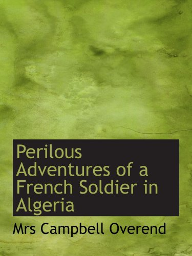 9780559138997: Perilous Adventures of a French Soldier in Algeria