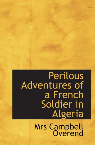 9780559139000: Perilous Adventures of a French Soldier in Algeria