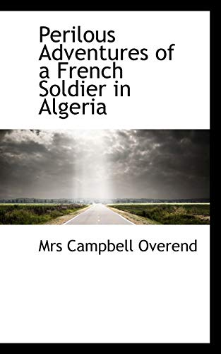 9780559139017: Perilous Adventures of a French Soldier in Algeria