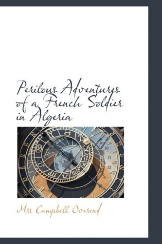 9780559139024: Perilous Adventures of a French Soldier in Algeria