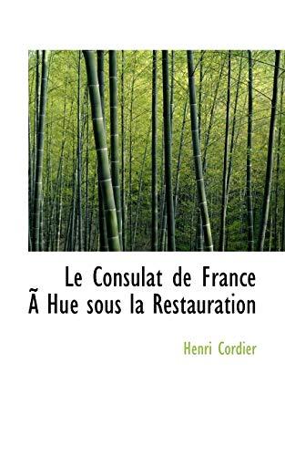 9780559139444: Le Consulat de France An Hue sous la Restauration (French Edition)