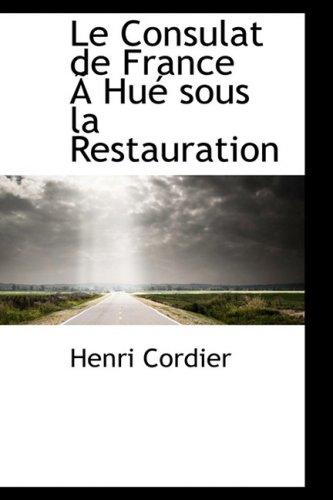 9780559139468: Le Consulat de France An Hue sous la Restauration (French Edition)