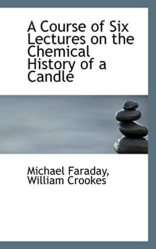 9780559141331: A Course of Six Lectures on the Chemical History of a Candle