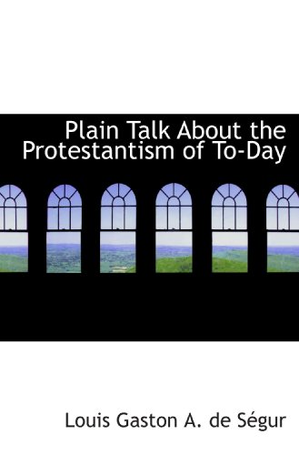 9780559141560: Plain Talk About the Protestantism of To-Day