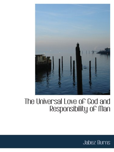 9780559142826: The Universal Love of God and Responsibility of Man
