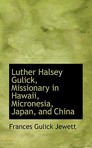 9780559146251: Luther Halsey Gulick, Missionary in Hawaii, Micronesia, Japan, and China