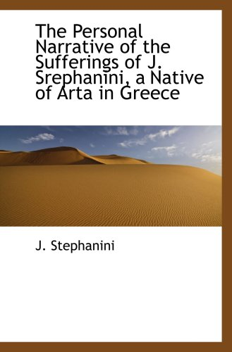 9780559151132: The Personal Narrative of the Sufferings of J. Srephanini, a Native of Arta in Greece