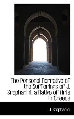 9780559151163: The Personal Narrative of the Sufferings of J. Srephanini, a Native of Arta in Greece