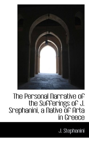 9780559151194: The Personal Narrative of the Sufferings of J. Srephanini, a Native of Arta in Greece